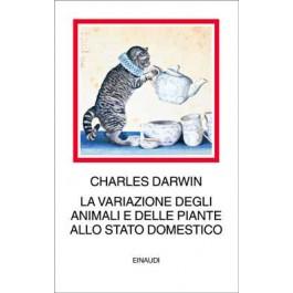 Charles Darwin - LA VARIAZIONE DEGLI ANIMALI E DELLE PIANTE ALLO STATO DOMESTICO