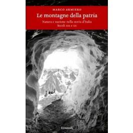 Marco Armiero - LE MONTAGNE DELLA PATRIA Natura e nazione nella storia d'Italia