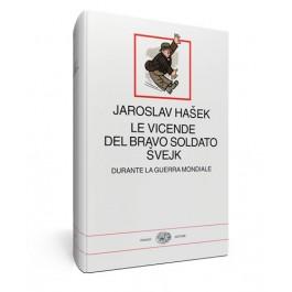 Jaroslav Hasek - LE VICENDE DEL BRAVO SOLDATO SVEJK