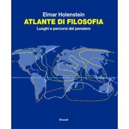 Elmar Holenstein - ATLANTE DI FILOSOFIA Luoghi e percorsi del pensiero