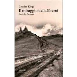 Charles King - IL MIRAGGIO DELLA LIBERTÀ
