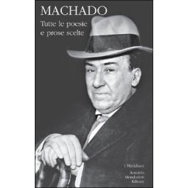 Antonio Machado - TUTTE LE POESIE E PROSE SCELTE