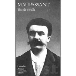 Guy De Maupassant - TUTTE LE NOVELLE Vol.1
