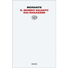 Elsa Morante - IL MONDO SALVATO DAI RAGAZZINI