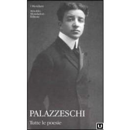 Aldo Palazzeschi - TUTTE LE POESIE