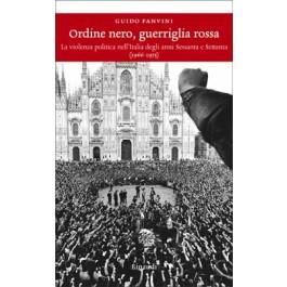 Federico Romero - ORDINE NERO, GUERRIGLIA ROSSA La violenza politica nell'Italia degli anni Sessanta e Settanta