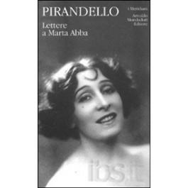 Luigi Pirandello - LETTERE A MARTA ABBA