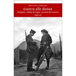 Michela Ponzani - GUERRA ALLE DONNE