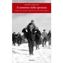 Sandro Rinauro - IL CAMMINO DELLA SPERANZA L'emigrazione clandestina degli italiani nel secondo dopoguerra