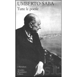 Umberto Saba - TUTTE LE POESIE