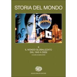 STORIA DEL MONDO - Vol.6 Il mondo globalizzato. Dal 1945 a oggi
