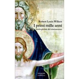 Robert Louis Wilken - I PRIMI MILLE ANNI