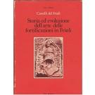 Castelli del Friuli. Storia ed evoluzioni dell'arte delle fortificazioni in Friuli